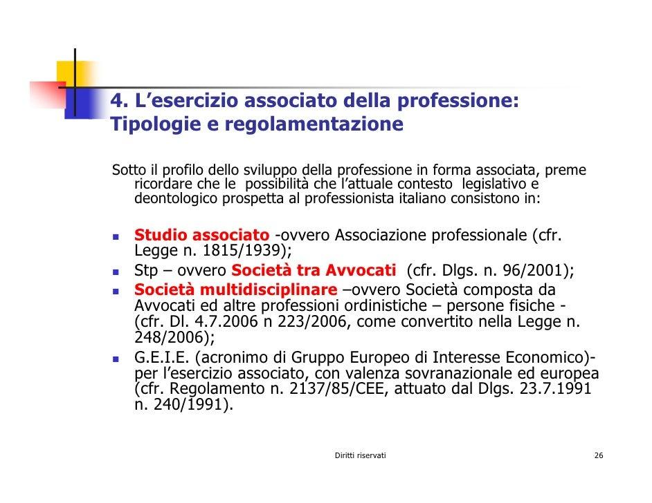 4. L'esercizio associato della professione: Tipologie e regolamentazione  Sotto il profilo dello sviluppo della profession...