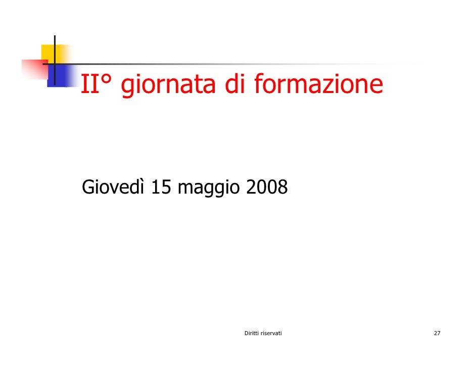 II° giornata di formazione   Giovedì 15 maggio 2008                      Diritti riservati   27
