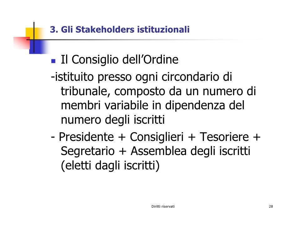 3. Gli Stakeholders istituzionali      Il Consiglio dell'Ordine -istituito presso ogni circondario di    tribunale, compos...