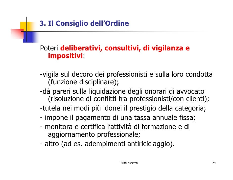 3. Il Consiglio dell'Ordine   Poteri deliberativi, consultivi, di vigilanza e   impositivi:  -vigila sul decoro dei profes...