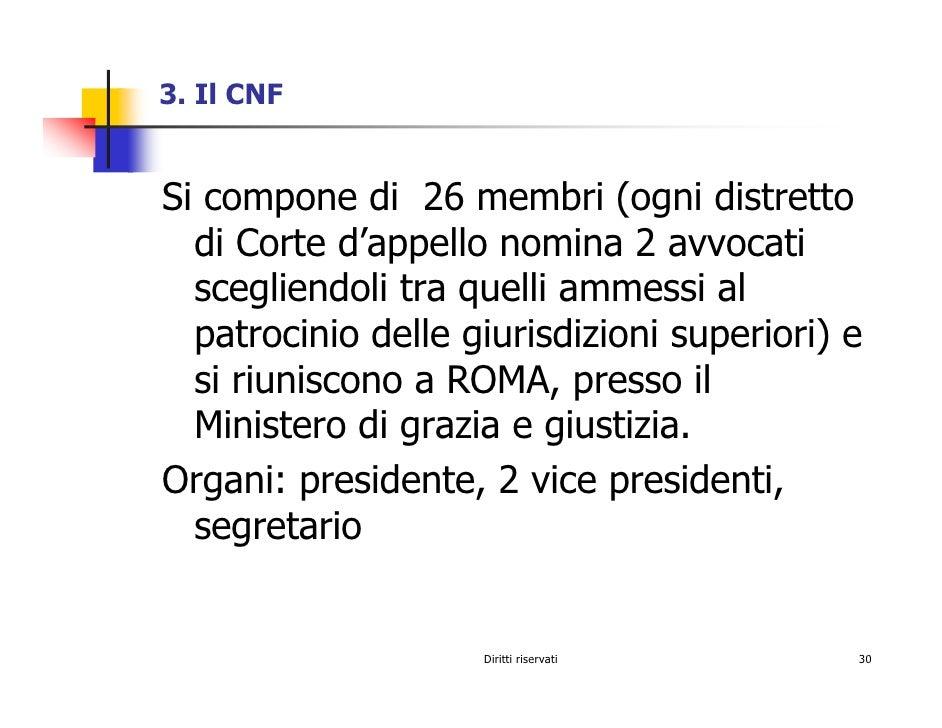 3. Il CNF   Si compone di 26 membri (ogni distretto   di Corte d'appello nomina 2 avvocati   scegliendoli tra quelli ammes...