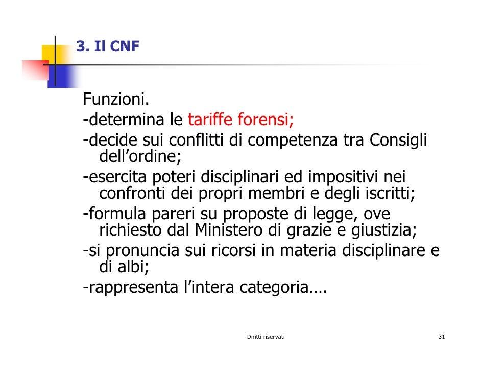 3. Il CNF   Funzioni. -determina le tariffe forensi; -decide sui conflitti di competenza tra Consigli    dell'ordine; -ese...