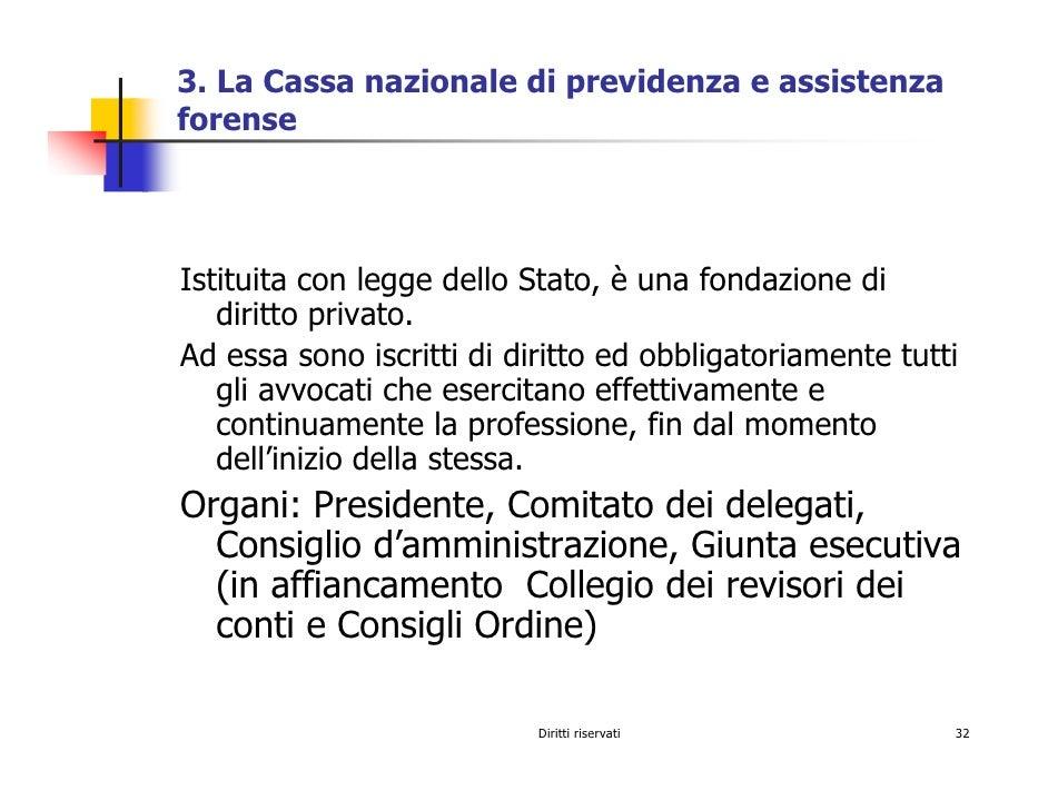 3. La Cassa nazionale di previdenza e assistenza forense     Istituita con legge dello Stato, è una fondazione di    dirit...