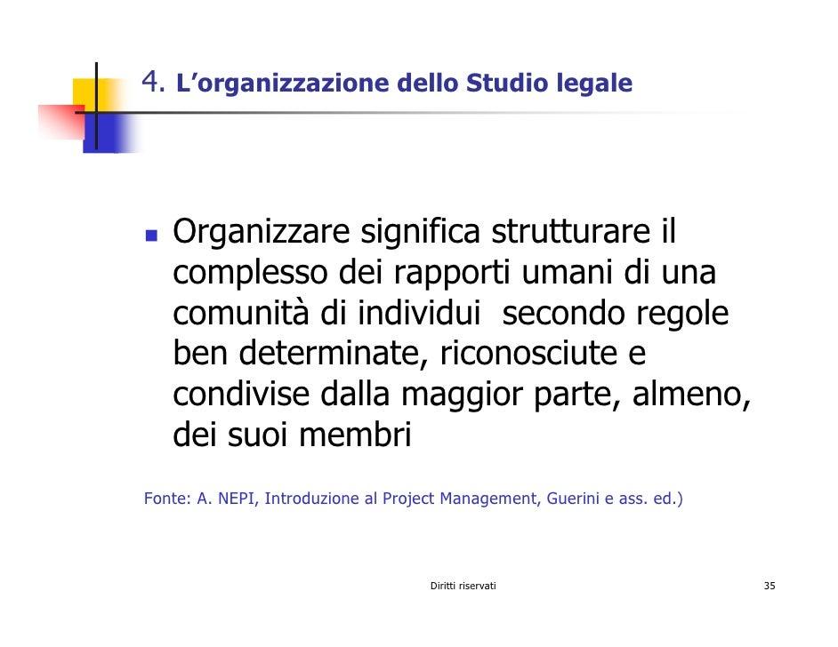 4. L'organizzazione dello Studio legale        Organizzare significa strutturare il    complesso dei rapporti umani di una...