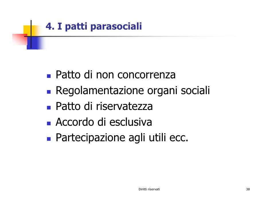 4. I patti parasociali       Patto di non concorrenza   Regolamentazione organi sociali   Patto di riservatezza   Accordo ...