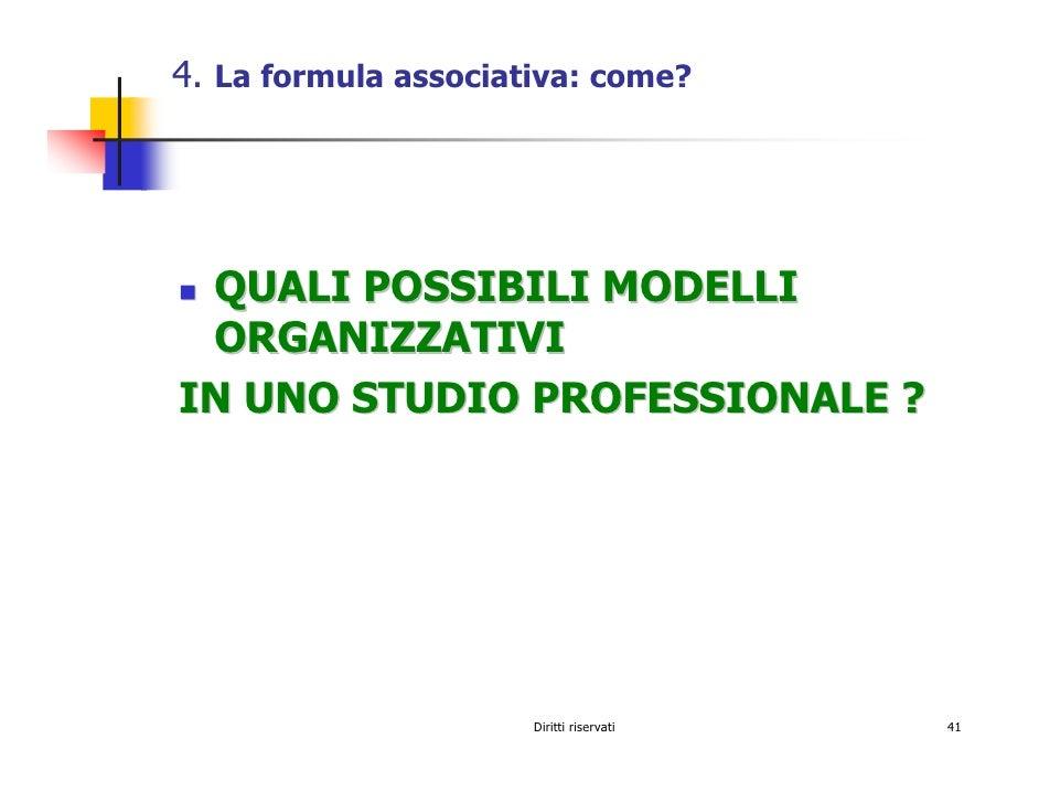 4. La formula associativa: come?      QUALI POSSIBILI MODELLI  ORGANIZZATIVI IN UNO STUDIO PROFESSIONALE ?                ...