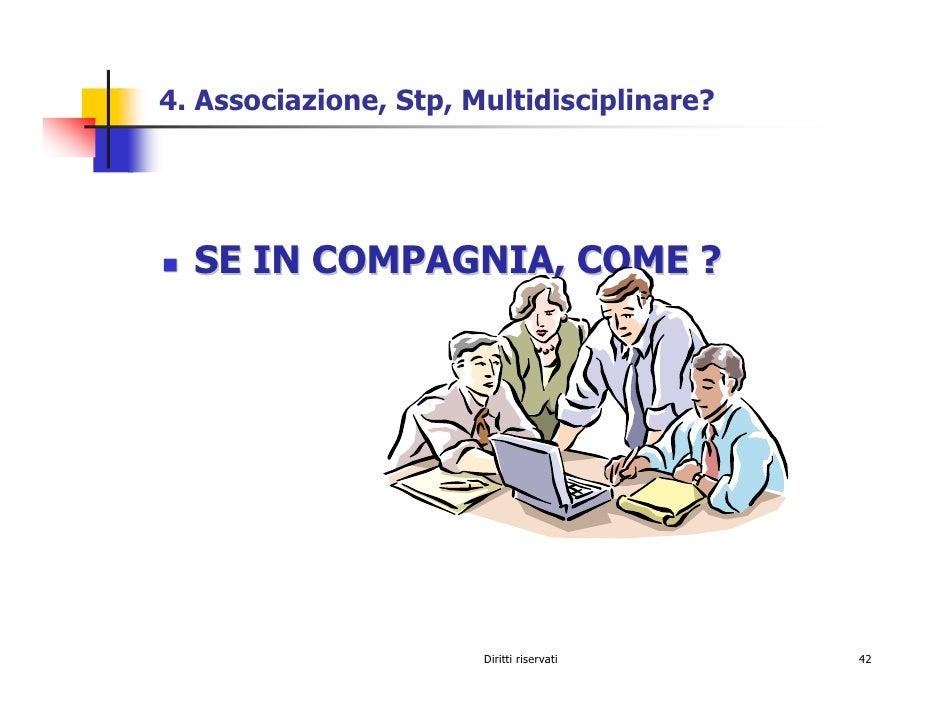 4. Associazione, Stp, Multidisciplinare?       SE IN COMPAGNIA, COME ?                            Diritti riservati   42