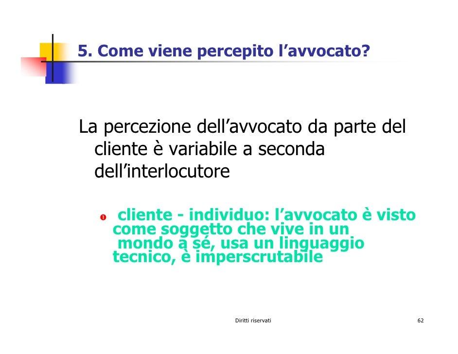 5. Come viene percepito l'avvocato?    La percezione dell'avvocato da parte del   cliente è variabile a seconda   dell'int...