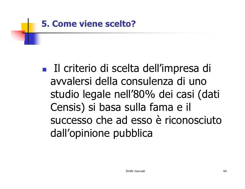 5. Come viene scelto?        Il criterio di scelta dell'impresa di   avvalersi della consulenza di uno   studio legale nel...