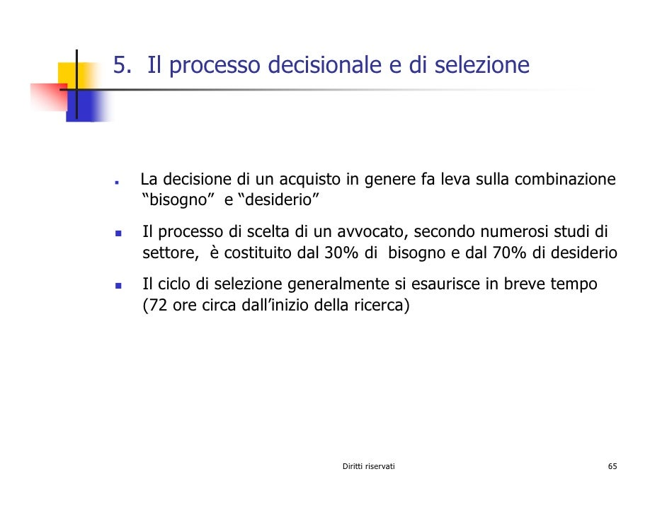 """5. Il processo decisionale e di selezione      La decisione di un acquisto in genere fa leva sulla combinazione   """"bisogno..."""