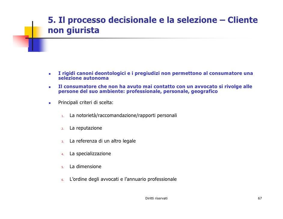 5. Il processo decisionale e la selezione – Cliente non giurista      I rigidi canoni deontologici e i pregiudizi non perm...
