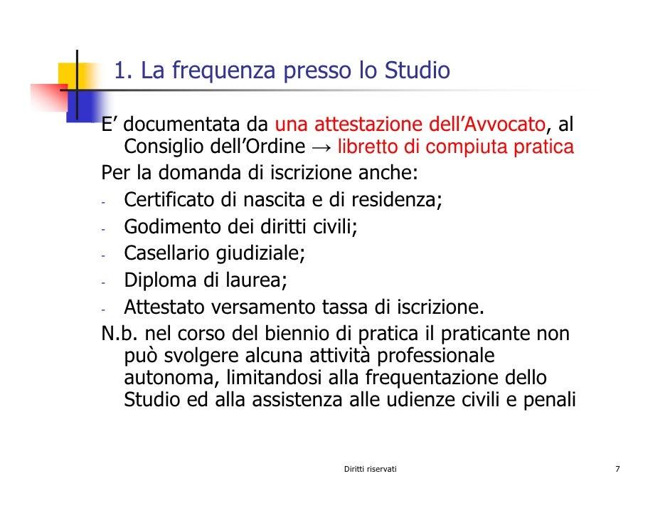 1. La frequenza presso lo Studio  E' documentata da una attestazione dell'Avvocato, al    Consiglio dell'Ordine → libretto...