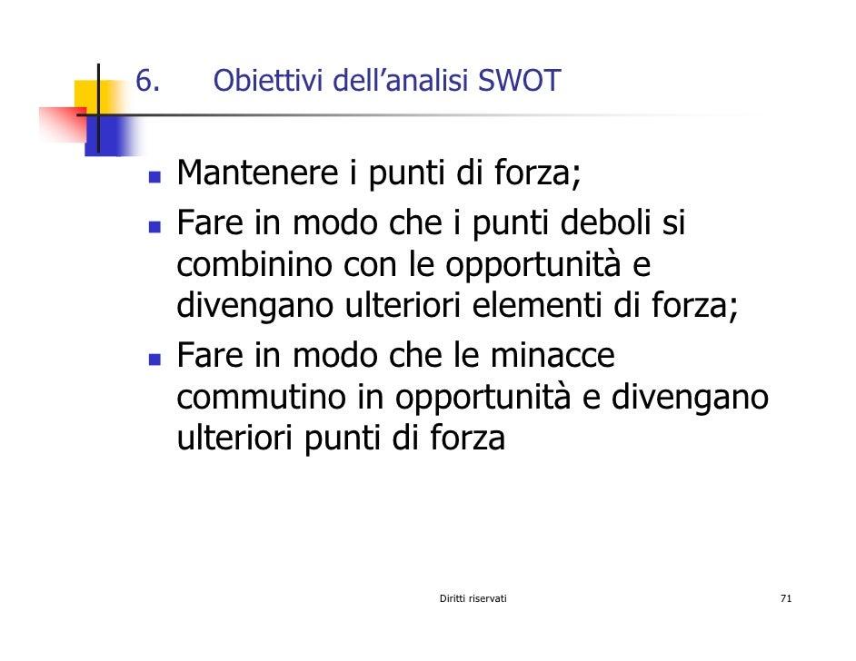 6.     Obiettivi dell'analisi SWOT        Mantenere i punti di forza;      Fare in modo che i punti deboli si      combini...