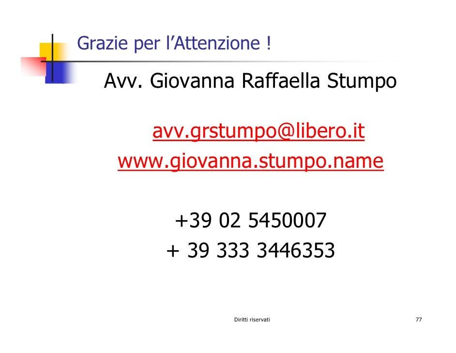 Grazie per l'Attenzione !     Avv. Giovanna Raffaella Stumpo         avv.grstumpo@libero.it      www.giovanna.stumpo.name ...