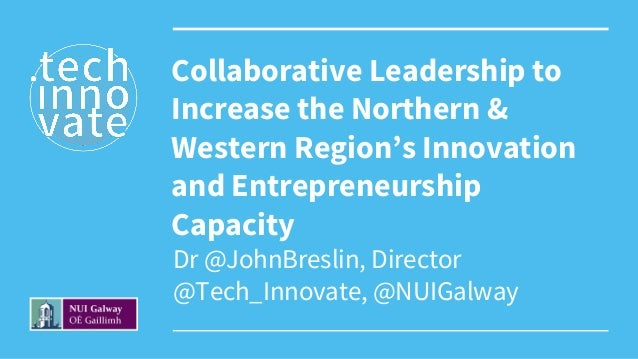 Dr @JohnBreslin, Director @Tech_Innovate, @NUIGalway Collaborative Leadership to Increase the Northern & Western Region's ...