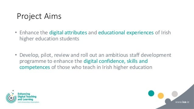 Project Aims • Enhance the digital attributes and educational experiences of Irish higher education students • Develop, pi...