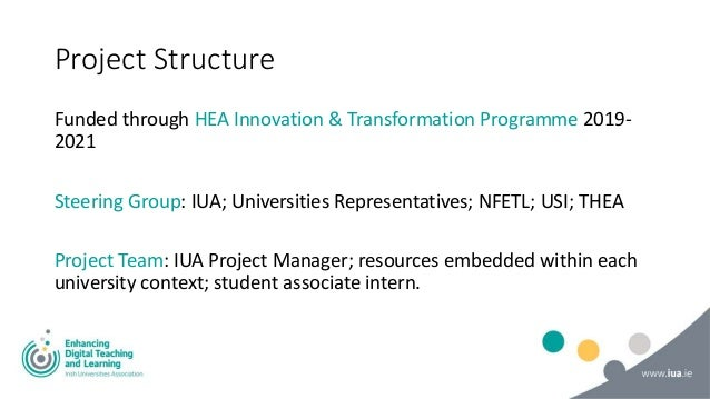 Project Structure Funded through HEA Innovation & Transformation Programme 2019- 2021 Steering Group: IUA; Universities Re...