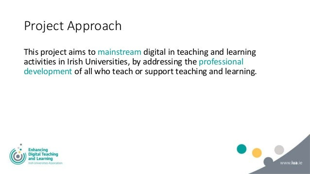 Project Approach This project aims to mainstream digital in teaching and learning activities in Irish Universities, by add...