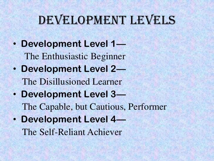 Development Levels• Development Level 1—   The Enthusiastic Beginner• Development Level 2—  The Disillusioned Learner• Dev...