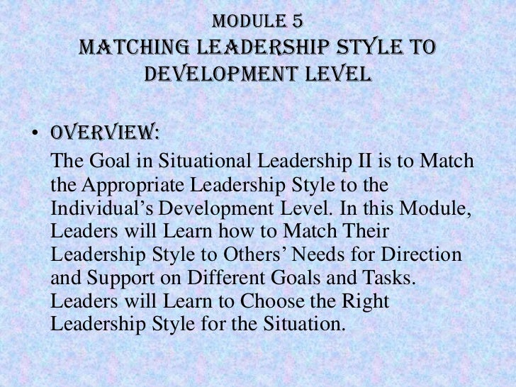 Module 5     Matching leadership style to         Development level• Overview:  The Goal in Situational Leadership II is t...
