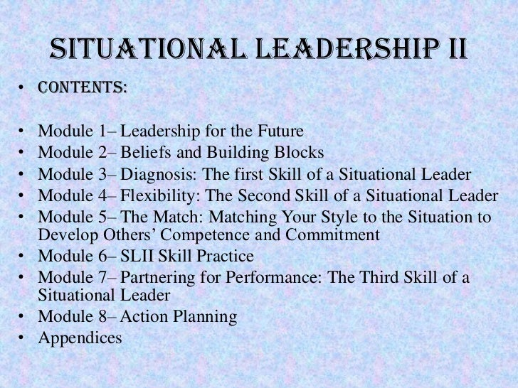 SITUATIONAL LEADERSHIP II• Contents:•   Module 1– Leadership for the Future•   Module 2– Beliefs and Building Blocks•   Mo...