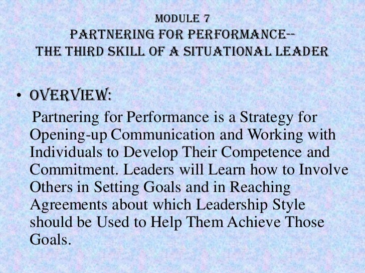 Module 7       Partnering for Performance--  the third skill of a Situational Leader• Overview:  Partnering for Performanc...