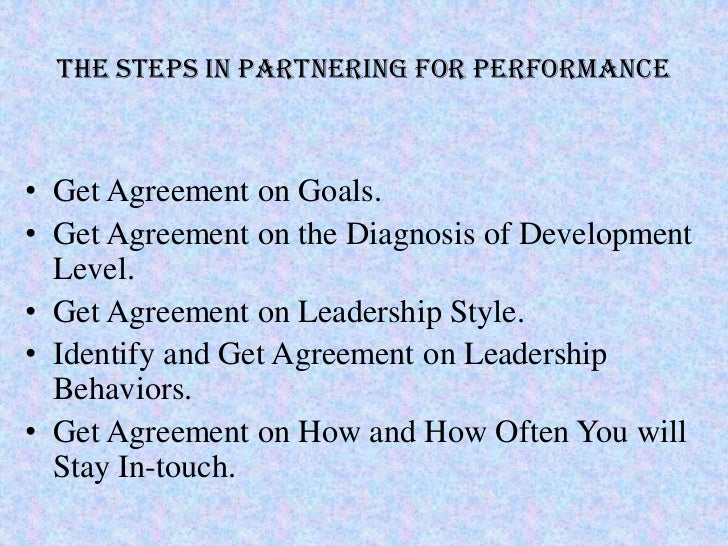 The Steps in Partnering for Performance• Get Agreement on Goals.• Get Agreement on the Diagnosis of Development  Level.• G...
