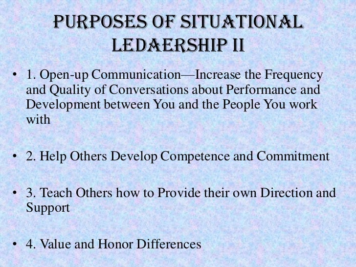 Purposes of Situational           LEDAERSHIP II• 1. Open-up Communication—Increase the Frequency  and Quality of Conversat...