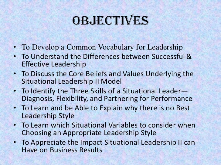Objectives• To Develop a Common Vocabulary for Leadership• To Understand the Differences between Successful &  Effective L...