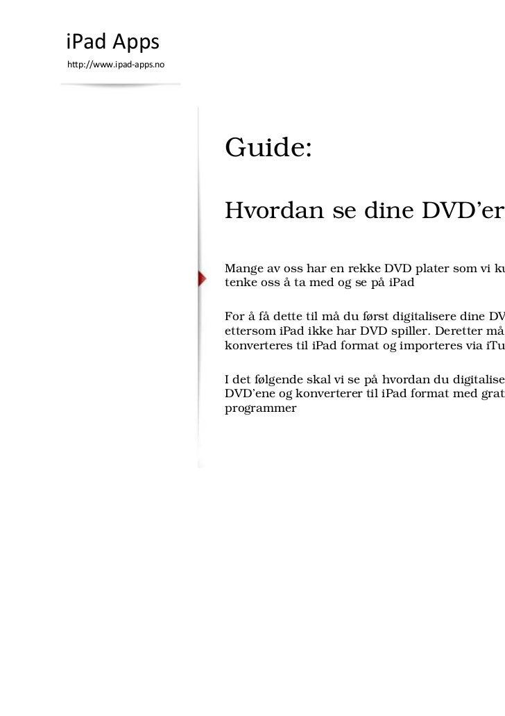 iPad Appshttp://www.ipad-apps.no                          Guide:                          Hvordan se dine DVD'er på iPad 2...