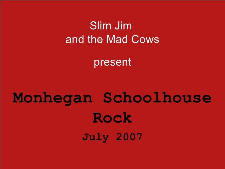 Slim Jim  and the Mad Cows present Monhegan Schoolhouse Rock July 2007