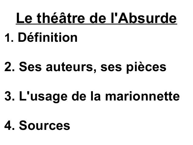 Le théâtre de l'Absurde 1. Définition 2. Ses auteurs, ses pièces 3. L'usage de la marionnette 4. Sources