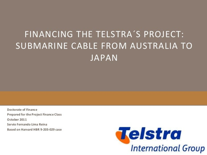 FINANCING THE TELSTRA´S PROJECT:     SUBMARINE CABLE FROM AUSTRALIA TO                    JAPANDoctorate of FinancePrepare...