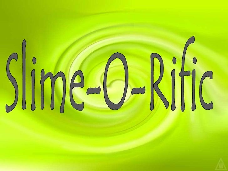 Slime-O-Rific<br />