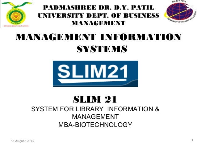 13 August 2013 PADMASHREE DR. D.Y. PATIL UNIVERSITY DEPT. OF BUSINESS MANAGEMENT MANAGEMENT INFORMATION SYSTEMS SLIM 21 SY...