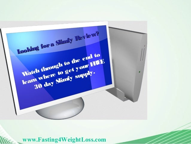 www.Fasting4WeightLoss.com Looking fora Slimfy Review Looking fora Slimfy Review?? Watch through to the end to learn where...