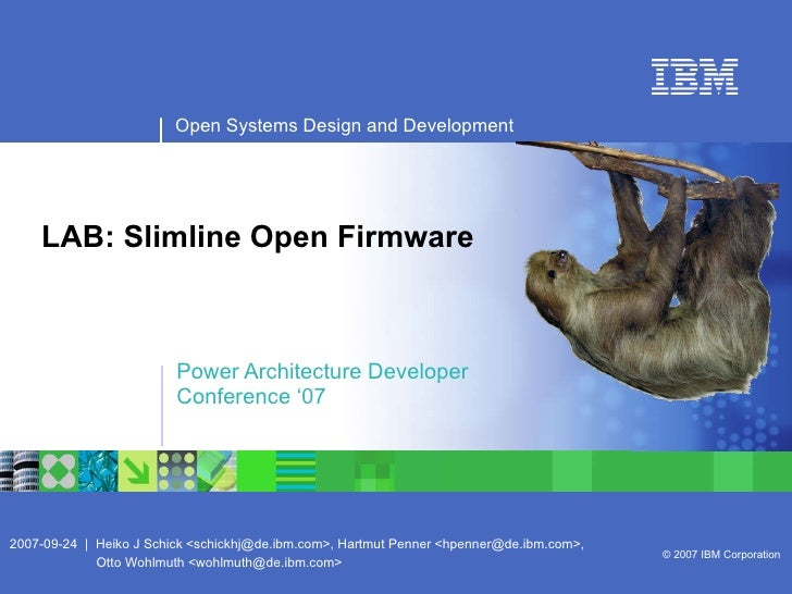 LAB: Slimline Open Firmware Power Architecture Developer  Conference '07 Open Systems Design and Development 2007-09-24  |...