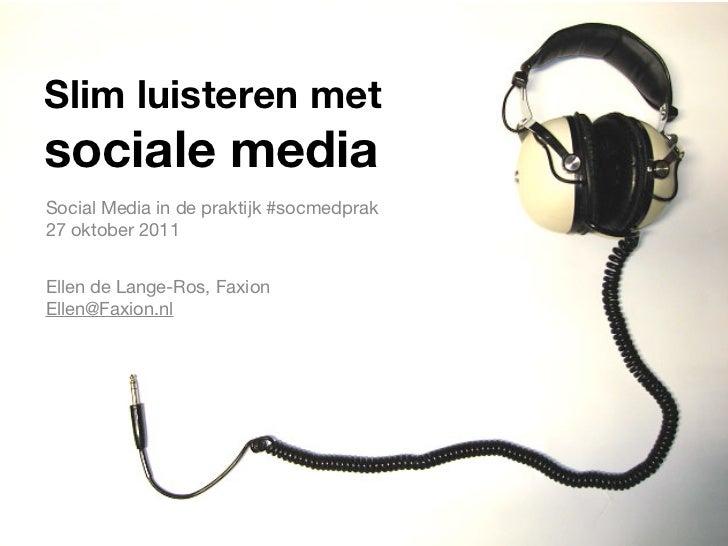 Slim luisteren metsociale mediaSocial Media in de praktijk #socmedprak27 oktober 2011Ellen de Lange-Ros, FaxionEllen@Faxio...