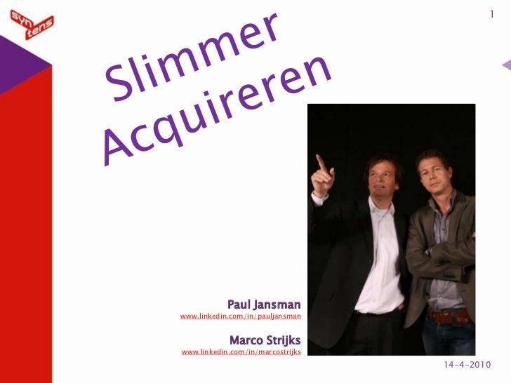 1<br />14-4-2010<br />SlimmerAcquireren<br />Paul Jansman<br />www.linkedin.com/in/pauljansman<br />Marco Strijks<br />www...