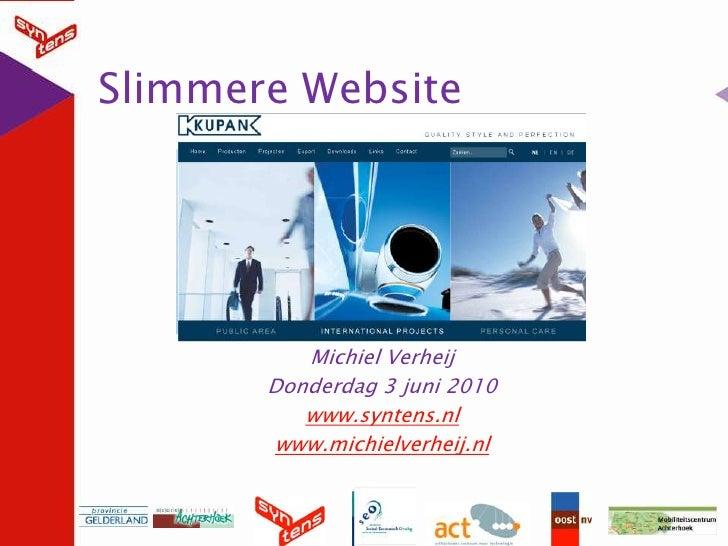 Slimmere Website<br />Michiel Verheij<br />Donderdag 3 juni 2010<br />www.syntens.nl<br />www.michielverheij.nl<br />