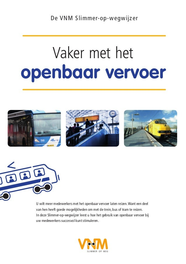De VNM Slimmer-op-wegwijzer Vaker met het openbaar vervoer U wilt meer medewerkers met het openbaar vervoer laten reizen.W...