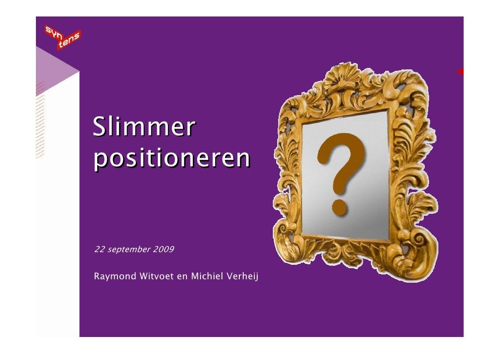 Slimmer positioneren   22 september 2009   Raymond Witvoet en Michiel Verheij