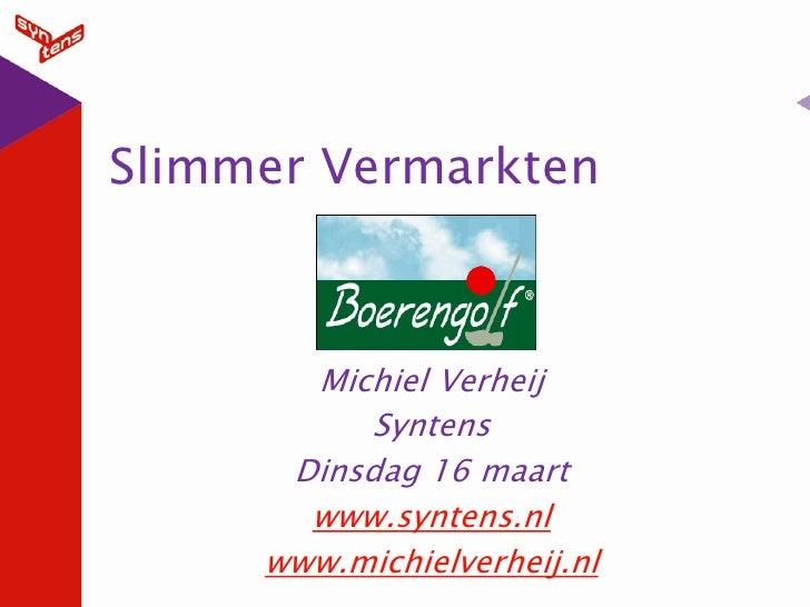 Slimmer Vermarkten           Michiel Verheij           Syntens       Dinsdag 16 maart        www.syntens.nl      www.michi...