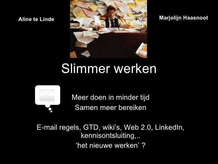Slimmer werken Meer doen in minder tijd Samen meer bereiken E-mail regels, GTD, wiki's, Web 2.0, LinkedIn, kennisontsluiti...