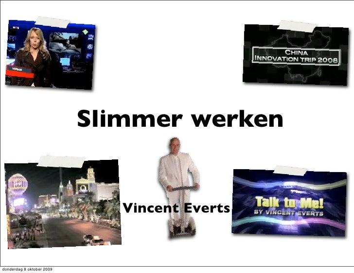 Slimmer werken                                 Vincent Everts   donderdag 8 oktober 2009