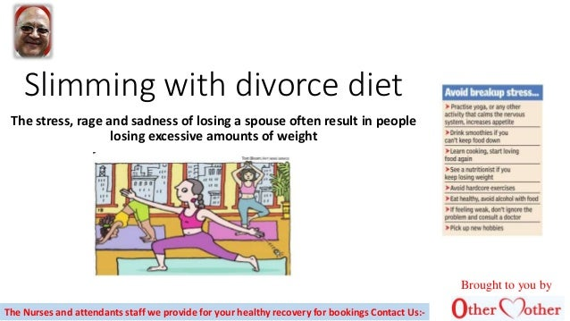 Slimming with divorce diet The stress, rage and sadness of losing a spouse often result in people losing excessive amounts...