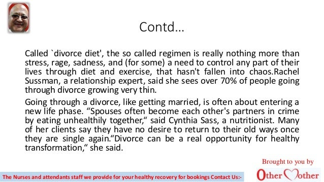 Contd… Called `divorce diet', the so called regimen is really nothing more than stress, rage, sadness, and (for some) a ne...