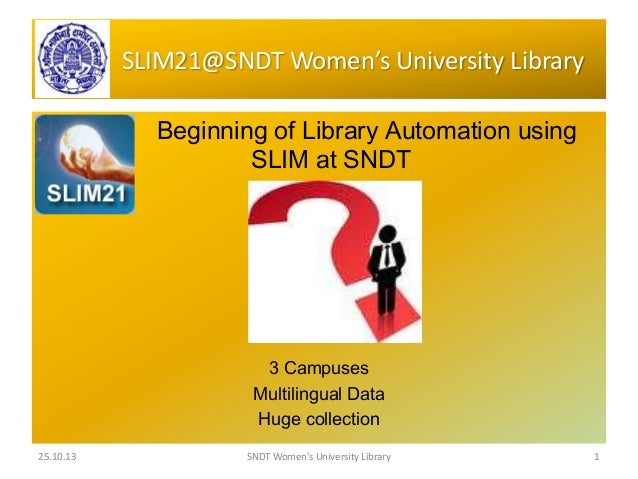 SLIM21@SNDT Women's University Library Beginning of Library Automation using SLIM at SNDT  3 Campuses Multilingual Data Hu...