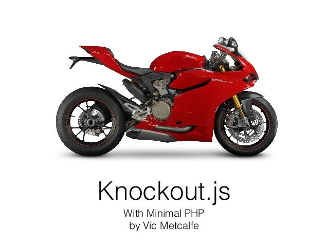 Knockout.js With Minimal PHP by Vic Metcalfe