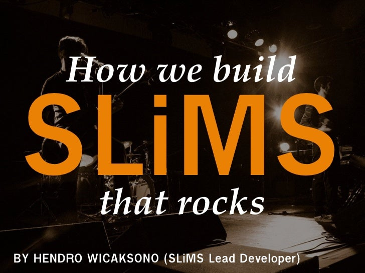 SLiMS       Howwebuild            thatrocksBY HENDRO WICAKSONO (SLiMS Lead Developer)